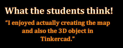 Student quote: I enjoyed actually creating the map and also the 3D object in Tinkercad.
