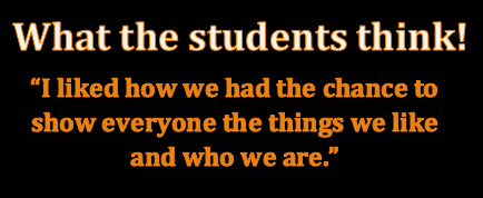 Student quote: I liked how we had the chance to show everyone the things we like and who we are.